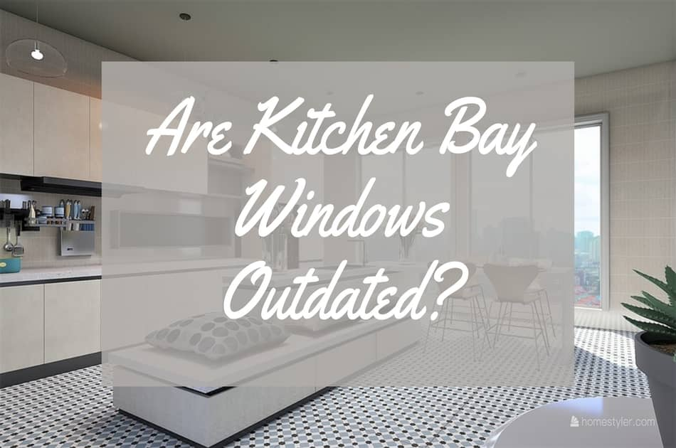 Are Kitchen Bay Windows Outdated