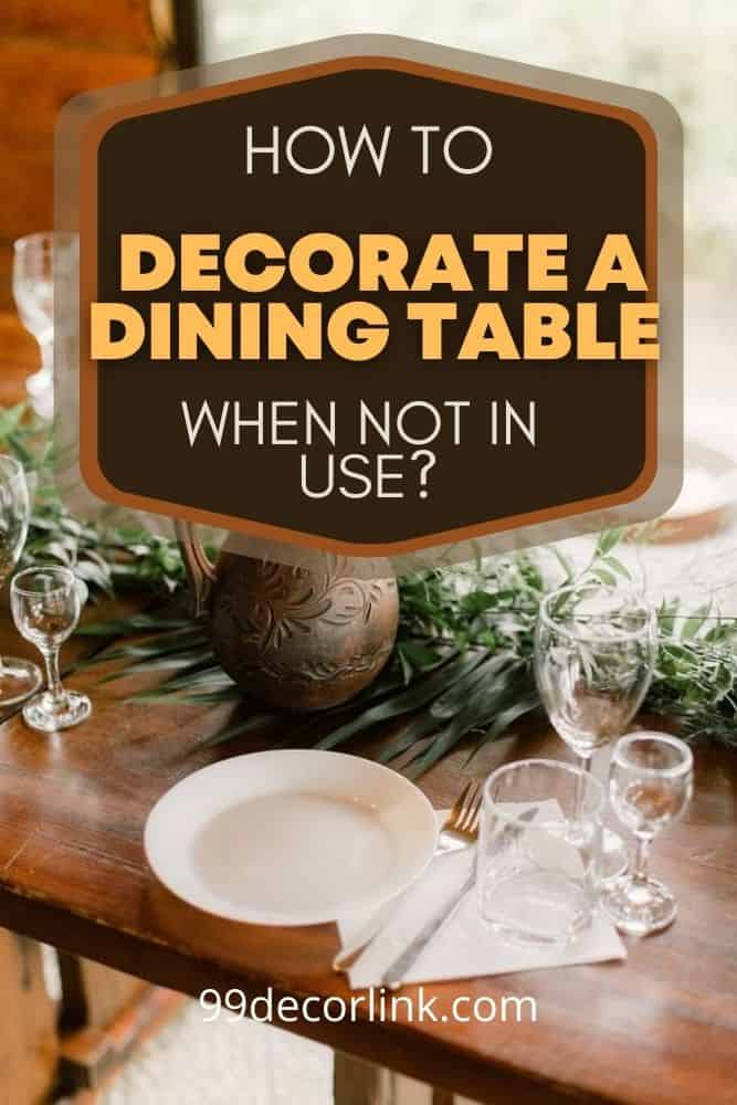 How To Decorate A Dining Table When Not In Use Pinterest